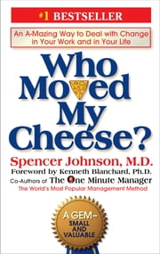 Who Moved My Cheese? - An A-Mazing Way to Deal with Change in Your Work and in Your Life ebook by Spencer Johnson,Kenneth Blanchard