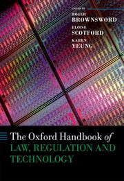 The Oxford Handbook of Law, Regulation and Technology ebook by Roger Brownsword, Eloise Scotford, Karen Yeung
