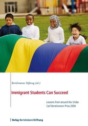 Immigrant Students Can Succeed - Lessons from around the Globe, Carl Bertelsmann Prize 2008 ebook by Bertelsmann Stiftung