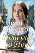 Hold On To Hope ebook by Jean Fullerton
