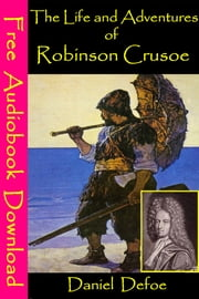 The Life and Adventures of Robinson Crusoe - [ Free Audiobooks Download ] ebook by Daniel Defoe