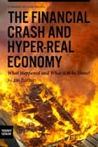 The Financial Crash and Hyper-Real Economy: What Happened and What is to be Done? ebook by Jon Baldwin