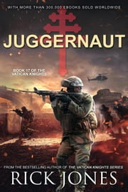 Juggernaut - The Vatican Knights, #17 ebook by Rick Jones