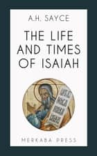 The Life and Times of Isaiah ebook by A.H. Sayce