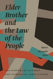 Elder Brother and the Law of the People - Contemporary Kinship and Cowessess First Nation ebook by Robert Alexander Innes