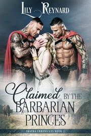 Claimed by the Barbarian Princes (Skatha Chronicles, Book 2) ebook by Lily Reynard