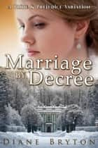 Marriage By Decree: A Pride & Prejudice Variation ebook by