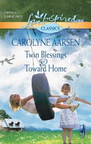Twin Blessings and Toward Home: Twin Blessings / Toward Home (Mills & Boon Love Inspired)