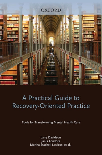 A Practical Guide to Recovery-Oriented Practice: Tools for Transforming Mental Health Care ebook by Larry Davidson,Michael Rowe,Janis Tondora,Maria J. O'Connell,Martha Staeheli Lawless