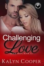 Challenging Love: Black Swan, Book #3.5 - Black Swan Series, #6 ebook by KaLyn Cooper