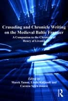 Crusading and Chronicle Writing on the Medieval Baltic Frontier ebook by Marek Tamm,Linda Kaljundi