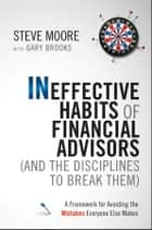 Ineffective Habits of Financial Advisors (and the Disciplines to Break Them) ebook by Steve Moore,Gary Brooks