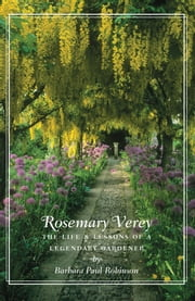 Rosemary Verey - The Life & Lessons of a Legendary Gardener ebook by Barbara Paul Robinson