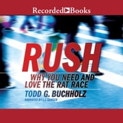 Rush - Why We Thrive in the Rat Race audiobook by Todd G. Buchholz