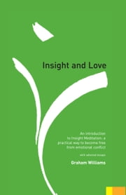 Insight and Love - An Introduction to Insight Meditation ebook by Graham Williams