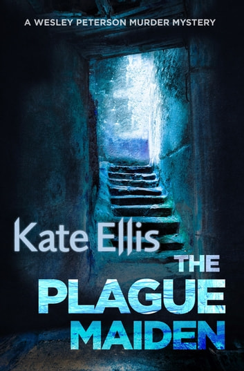 The Plague Maiden - The Wesley Peterson Series: Book 8 ebook by Kate Ellis