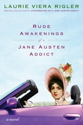 Rude Awakenings of a Jane Austen Addict - A Novel ebook by Laurie Viera Rigler