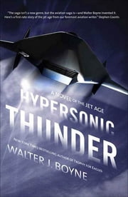 Hypersonic Thunder - A Novel of the Jet Age ebook by Walter J. Boyne