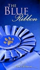 The Blue Ribbon ebook by Ron Hevener