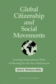 Global Citizenship and Social Movements - Creating Transcultural Webs of Meaning for the New Millennium ebook by Janet McIntyre