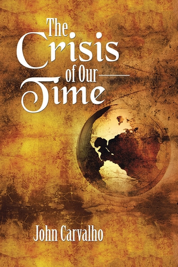 The Crisis of Our Time ebook by John Carvalho