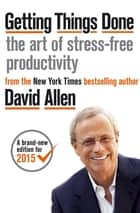 Getting Things Done - The Art of Stress-free Productivity ebook by David Allen