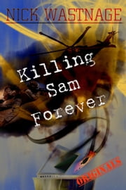 Killing Sam Forever ebook by Nick Wastnage