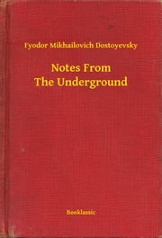 Notes From The Underground ebook by Fyodor Mikhailovich Dostoyevsky