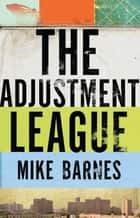 The Adjustment League ebook by Mike Barnes