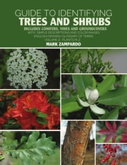 Guide to Identifying Trees and Shrubs Plants M-Z - Includes Conifers, Vines and Groundcovers ebook by Mark Zampardo