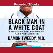Black Man in a White Coat - A Doctor's Reflections on Race and Medicine audiobook by Damon Tweedy