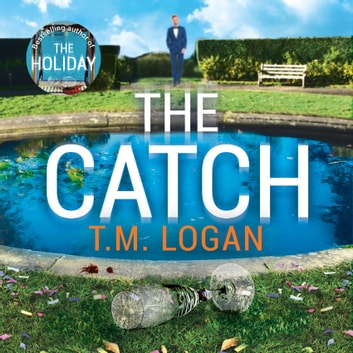 The Catch - The perfect escapist thriller from the Sunday Times million-copy bestselling author of Richard & Judy pick The Holiday audiobook by T.M. Logan