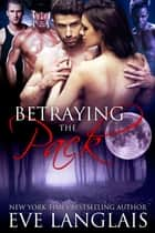Betraying the Pack ebook by Eve Langlais