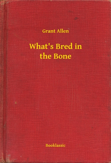 What's Bred in the Bone ebook by Grant Allen
