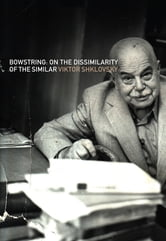 Bowstring - On the Dissimilarity of the Similar ebook by Viktor Shklovsky