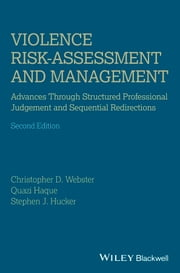 Violence Risk - Assessment and Management - Advances Through Structured Professional Judgement and Sequential Redirections ebook by Christopher D. Webster,Quazi Haque,Stephen J. Hucker