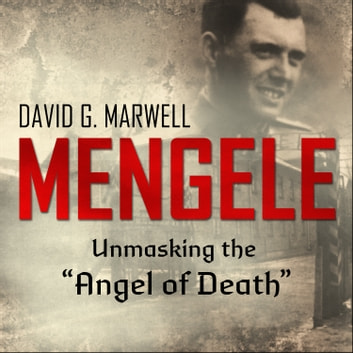 "Mengele - Unmasking the ""Angel of Death"" audiobook by David G. Marwell"