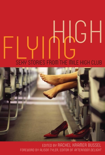 Flying High: Sexy Stories from the Mile High Club - Sexy Stories from the Mile High Club ebook by