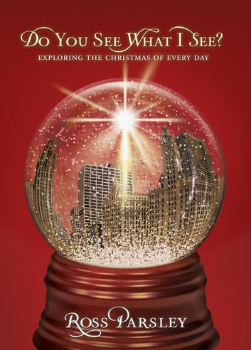Do You See What I See? - Exploring the Christmas of Every Day ebook by Ross Parsley
