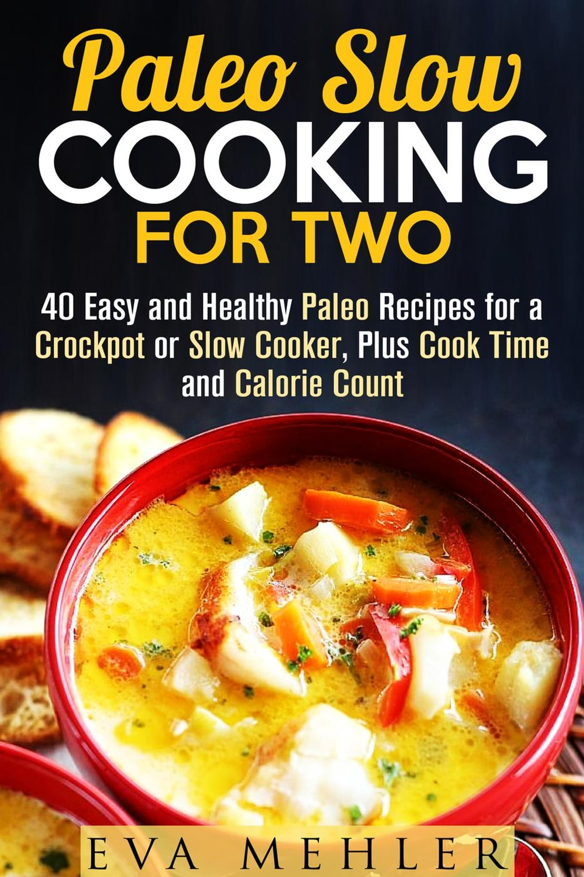 Paleo Slow Cooking For Two 40 Easy And Healthy Paleo Recipes For