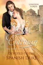 Devoted to the Spanish Duke ebook by Sasha Cottman