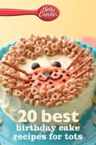 Betty Crocker 20 Best Birthday Cakes Recipes for Tots ebook by Betty Crocker