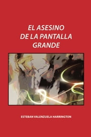 El asesino de la pantalla grande ebook by Esteban Valenzuela Harrington