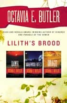 Lilith's Brood: Dawn, Adulthood Rites, and Imago ebook by Octavia E. Butler