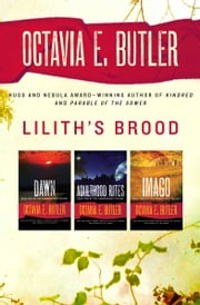 Lilith's Brood: Dawn, Adulthood Rites, and Imago - Dawn, Adulthood Rites, and Imago ebook by Octavia E. Butler