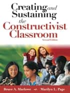 Creating and Sustaining the Constructivist Classroom ebook by Bruce A. Marlowe,Marilyn L. Page