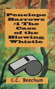 Penelope Barrows #1 The Case of the Blowing Whistle ebook by CC Beechum