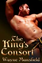 The King's Consort Box Set ebook by Wayne Mansfield