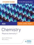 AQA AS/A Level Year 1 Chemistry Student Guide: Physical chemistry 1 ebook by Alyn G. McFarland, Nora Henry