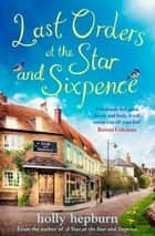 Last Orders at the Star and Sixpence - feel-good fiction set in the perfect village pub! ebook by